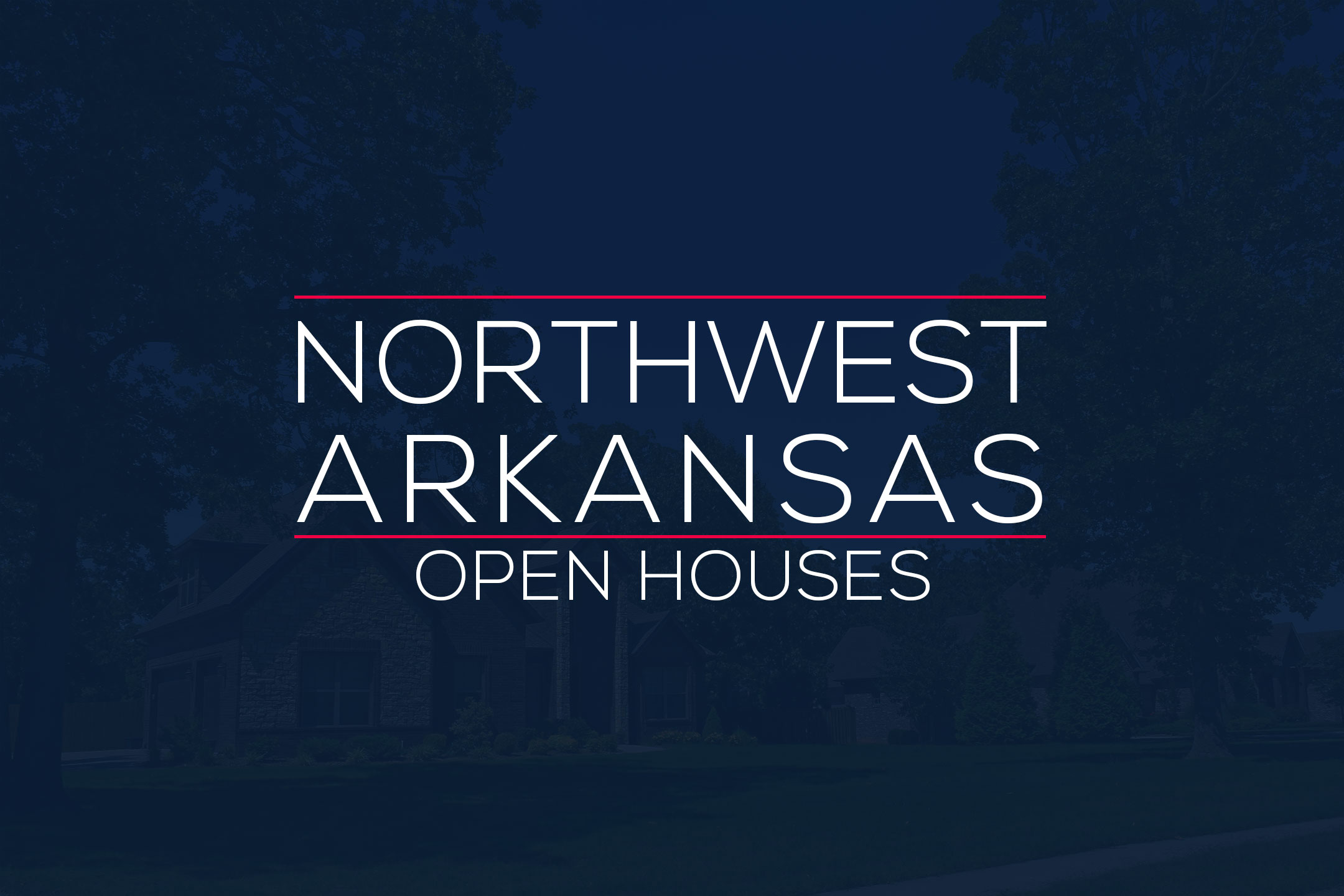 NWA Open Houses