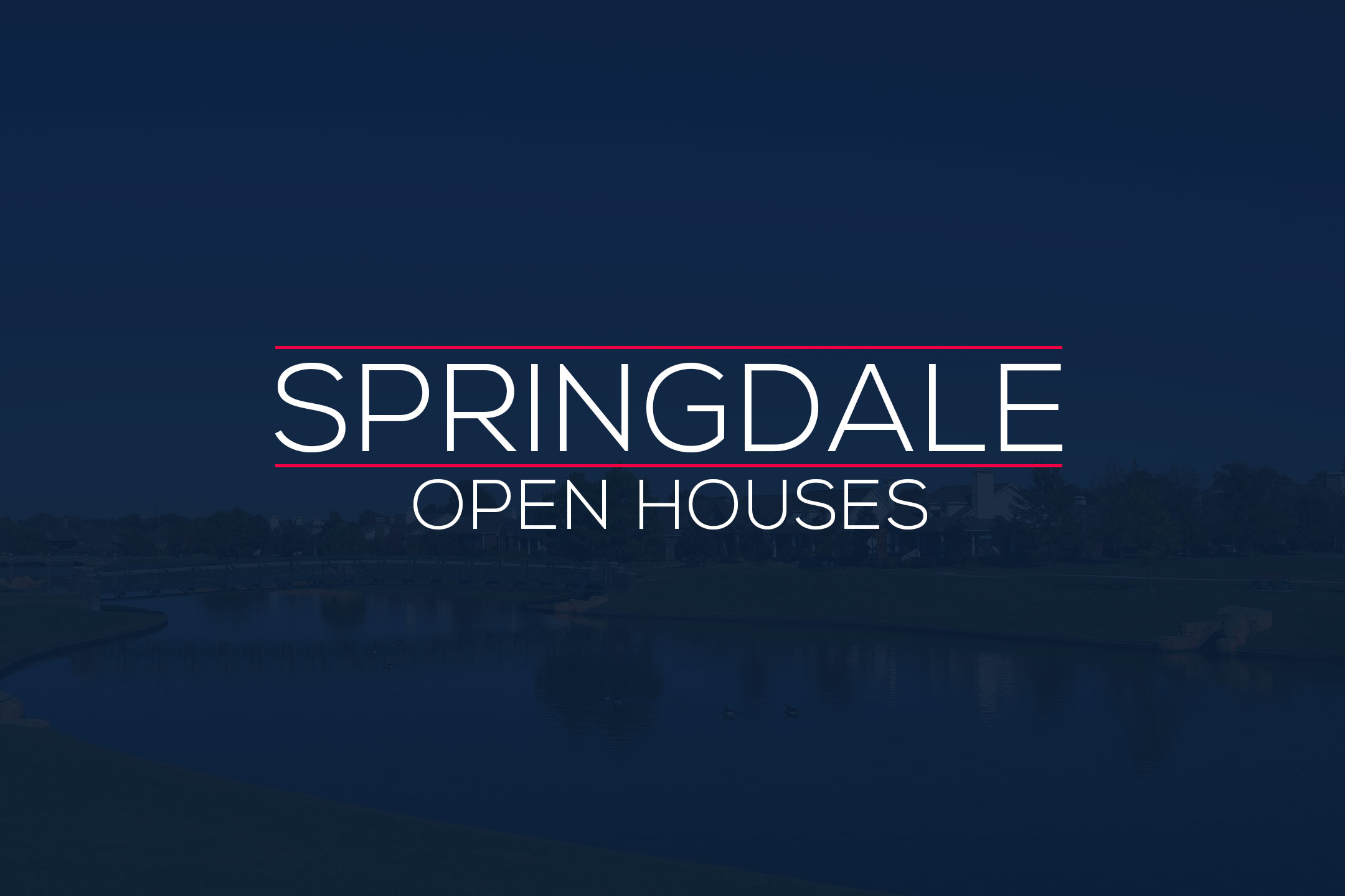 Springdale Open Houses